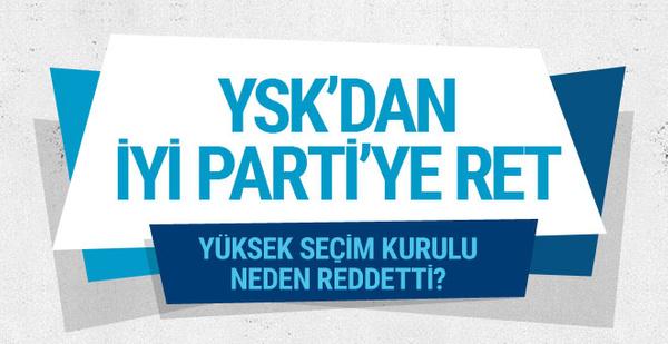 YSK'dan İYİ Parti'ye ret cevabı! Gerekçesi ne?