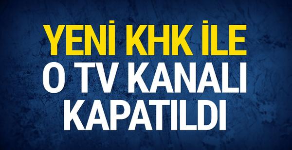 Yeni KHK ile kapatıldı o TV kanalı hangisi?