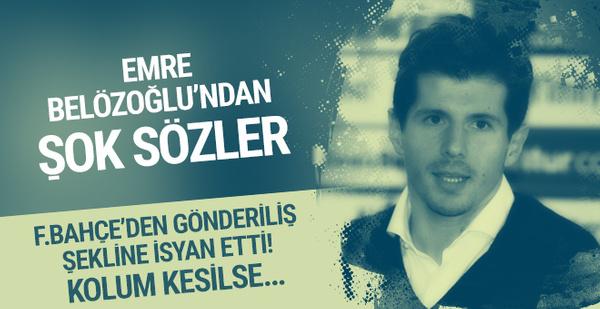 Emre Belözoğlu: Benim kolum kesilir...