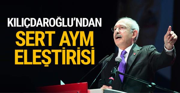 Kılıçdaroğlu'ndan sert AYM eleştirisi!