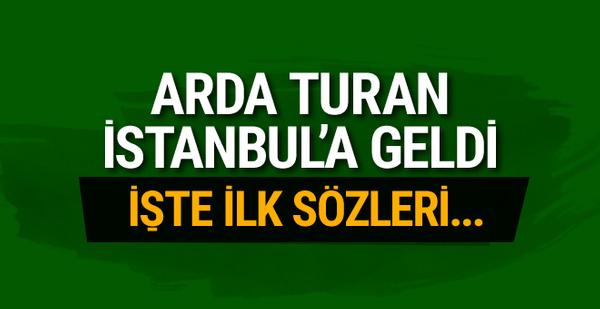 Arda Turan İstanbul'da! İşte ilk sözleri...