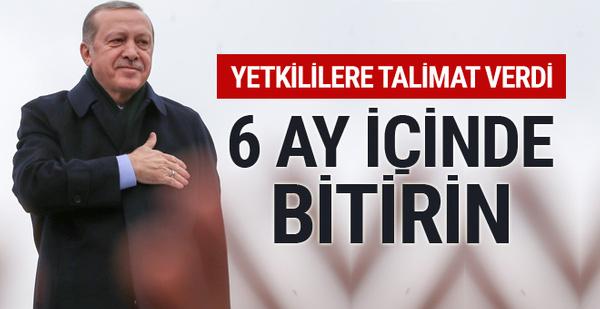 Erdoğan'dan '6 ay içinde bitirin' talimatı!