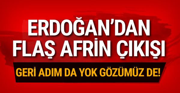 Erdoğan'dan Afrin açıklaması 'Geri adım yok'