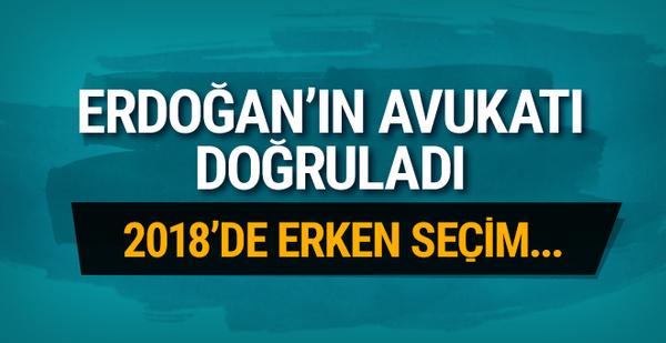 Erdoğan'ın avukatı doğruladı! 2018'de erken seçim