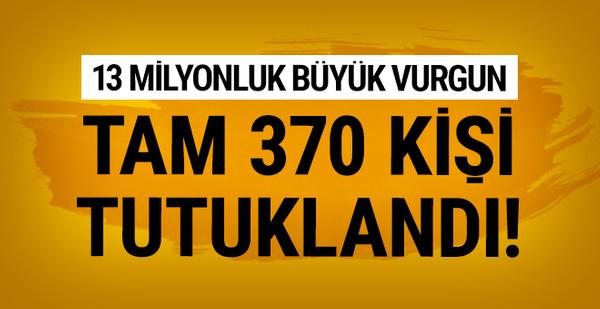 13 milyon liralık dolandırıcılık: Tam 370 tutuklama!