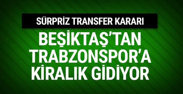 Beşiktaş'tan Trabzonspor'a kiralık gidiyor
