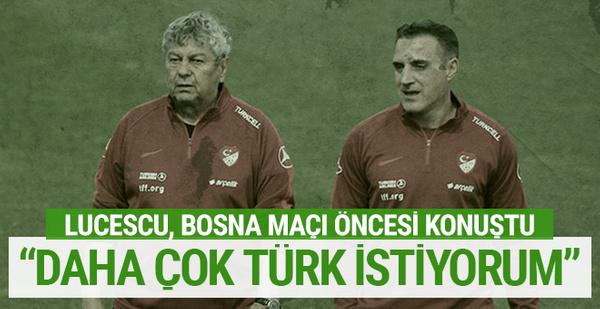 Mircea Lucescu: 'Daha çok Türk istiyorum'