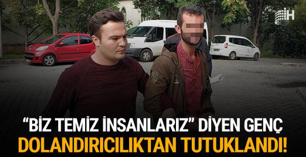 'Biz temiz insanlarız' diyen genç dolandırıcılıktan tutuklandı!