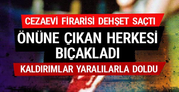 Kadıköy'de cezaevi firarisi 11 kişiyi bıçakladı