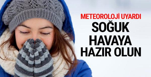 Meteoroloji uyardı: Soğuk havalara hazır olun