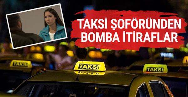 Taksi şoförünün itirafları gündeme bomba gibi düşecek