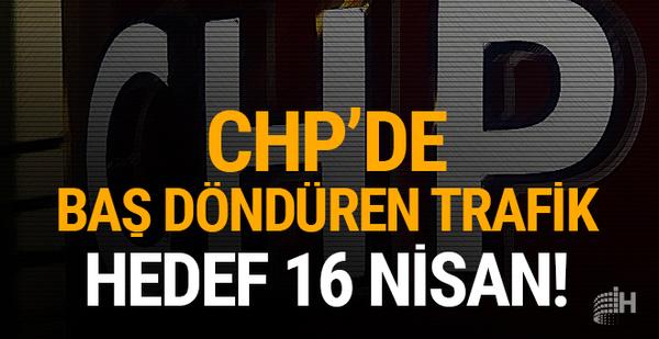 CHP'de baş döndüren trafik: Hedef 16 Nisan!