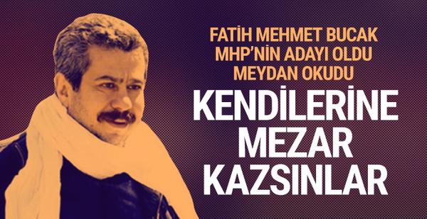 Bucak MHP'den aday oldu meydan okudu!