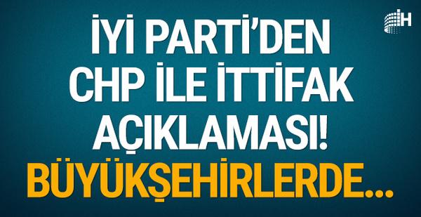 İYİ Parti'den CHP ile ittifak açıklaması! Büyükşehirlerde...