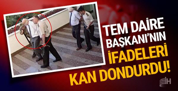 Darbe gecesi vurulan TEM Daire Başkanı infazı anlattı!