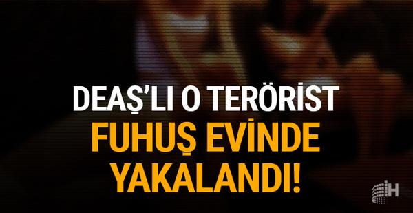 DEAŞ'lı terörist fuhuş evlerinde yakalandı!