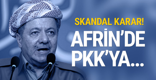 Barzani'den skandal Afrin kararı! PKK'ya yardım etmek için...