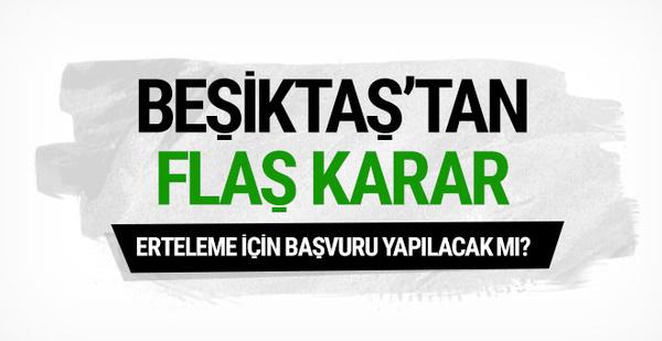 Beşiktaş erteleme başvurusu yapacak mı?