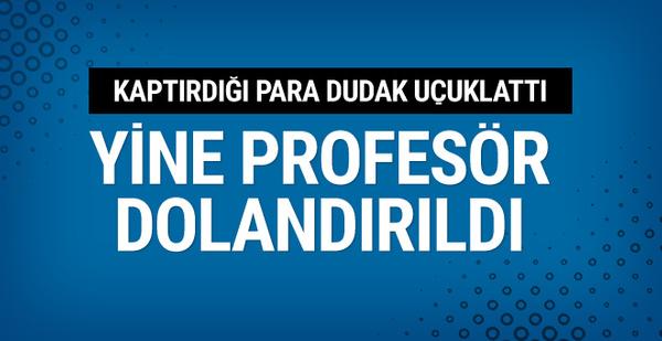 Yine profesör dolandırıldı kaptırılan para öyle böyle değil