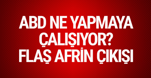Çavuşoğlu'ndan sonra ABD'den flaş Afrin açıklaması!