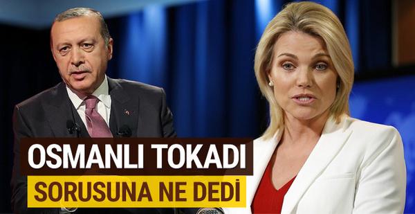 """ABD'li sözcüye Erdoğan'ın """"Osmanlı tokadı"""" sorulunca..."""