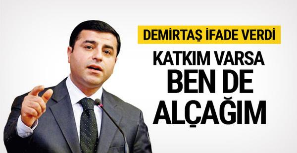 Selahattin Demirtaş'ın ifadesi : Katkım varsa ben de alçağım