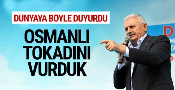 Başbakan Yıldırım: Osmanlı tokadını vurduk