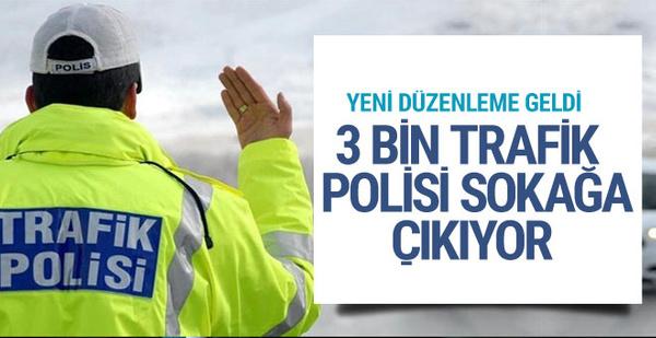 Yeni düzenleme geldi 3 bin trafik polisi sokağa çıkıyor