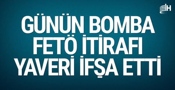 Günün bomba FETÖ itirafı yaver Ali Yazıcı'yı ifşa etti