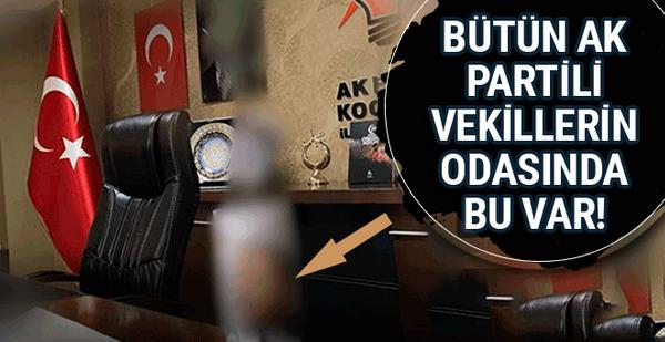 AK Parti milletvekilinin odasında dikkat çeken detay! Hepsinde var