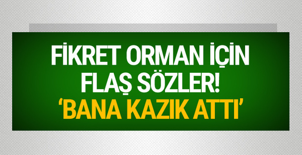 Aziz Çankırı'dan Fikret Orman için şok sözler!