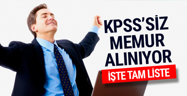 KPSS'siz memur alacak kurumlar tam liste-2018