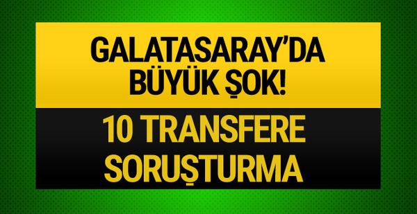 Galatasaray'da 10 transfere soruşturma