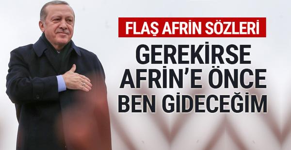 Erdoğan: Gerekirse Afrin'e önce ben gideceğim