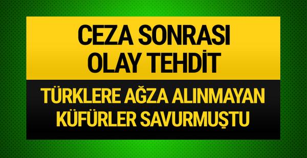 Türk taraftarlara hakaretten ceza aldı tehdit etti!