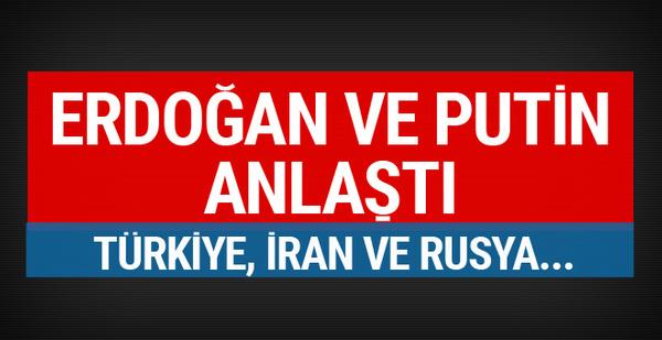 Erdoğan ve Putin anlaştı Türkiye, İran ve Rusya...
