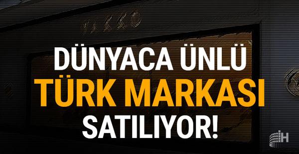 Dünyaca ünlü Türk markası satılıyor!