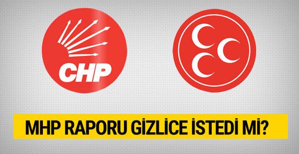 MHP CHP'den raporu gizlice istedi mi?