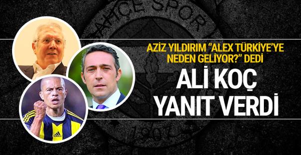 Ali Koç'tan Aziz Yıldırım'a Alex yanıtı