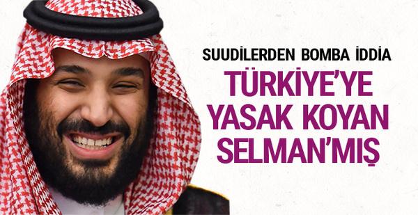 Suudilerden bomba iddia! Türkiye'ye yasak koyan Selman'mış
