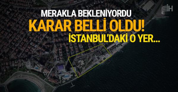 Merakla bekleniyordu: Karar belli oldu! İstanbul'daki o yer...