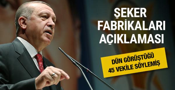 Erdoğan'dan şeker fabrikaları açıklaması 45 vekile söylemiş