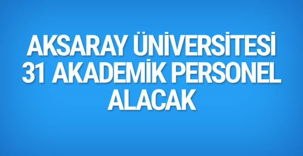 Aksaray Üniversitesi 31 akademik personel alacak!