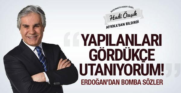 Erdoğan: Yapılanları gördükçe Cumhurbaşkanı olmaktan utanıyorum