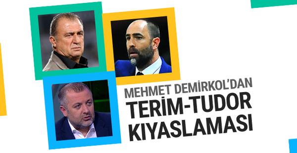 Mehmet Demirkol'dan Terim-Tudor kıyaslaması