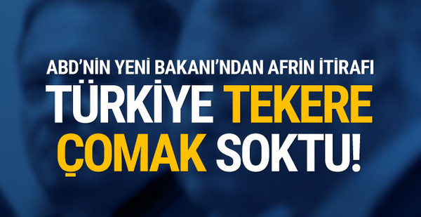 ABD'nin yeni Dışişleri Bakanı'na göre Türkiye tekere çomak soktu!