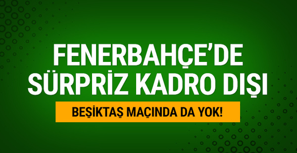 Fenerbahçe'de sürpriz kadro dışı