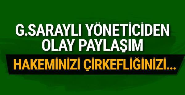 Galatasaraylı yöneticiden olay paylaşım