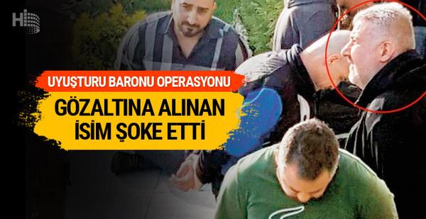 Uyuşturucu baronuna operasyonda gözaltına alınan isim şoke etti