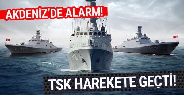Akdeniz'de alarm! TSK harekete geçti